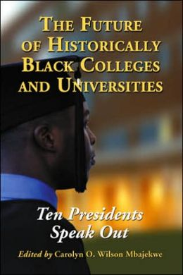Future of Historically Black Colleges and Universities: Ten Presidents Speak Out
