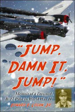 Jump, Damn It, Jump!: Memoir of a Downed B-17 Pilot in World War II