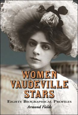 Women Vaudeville Stars: Eighty Biographical Profiles