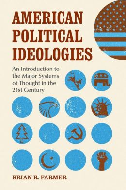 American Political Ideologies: An Introduction to the Major Systems of Thought in the 21st Century