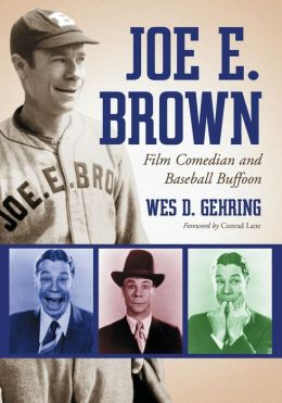Joe E. Brown: Film Comedian and Baseball Buffoon