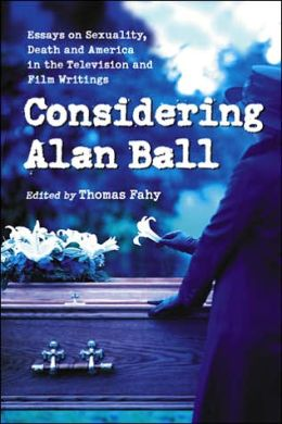 Considering Alan Ball: Essays on Sexuality, Death and America in the Television and Film Writings