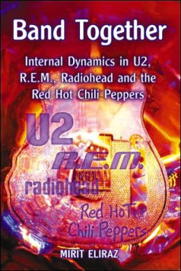 Band Together: Internal Dynamics in U2, R. E. M. , Radiohead and the Red Hot Chili Peppers