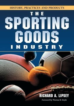 The Sporting Goods Industry: History, Practices and Products
