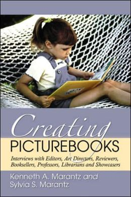 Creating Picturebooks: Interviews with Editors, Art Directors, Reviewers, Booksellers, Professors, Librarians and Showcasers