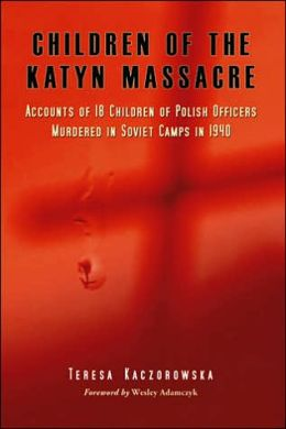 Children of the Katyn Massacre: Accounts from Polish Families Torn by the 1940 Mass Murder in Soviet Camps