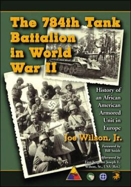 784th Tank Battalion in World War II: History of an African American Armored Unit in Europe