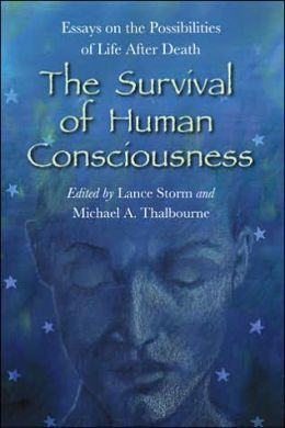 Survival of Human Consciousness: Essays on the Possibility of Life after Death