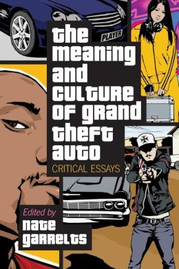 the meaning and culture of grand theft auto critical essays See the full definition — grand theft: theft of property or services whose value exceeds a specified amount or of a specified kind of property.