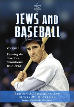 Jews and Baseball, Volume 1: Entering the American Mainstream, 1871-1948