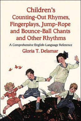 Children's Counting-Out Rhymes, Fingerplays, Jump-Rope and Bounce-Ball Chants and Other Rhythms: A Comprehensive English-Language Reference