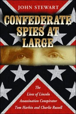 Confederate Spies at Large: The Lives of Lincoln Assassination Conspirator Tom Harbin and Charlie Russell