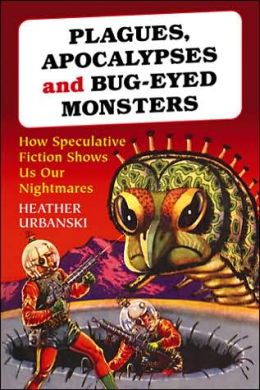 Plagues, Apocalypses, and Bug-Eyed Monsters: How Speculative Fiction Shows Us Our Nightmares