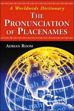 Pronunciation of Placenames: A Worldwide Dictionary