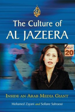 The Culture of Al Jazeera: Inside an Arab Media Giant