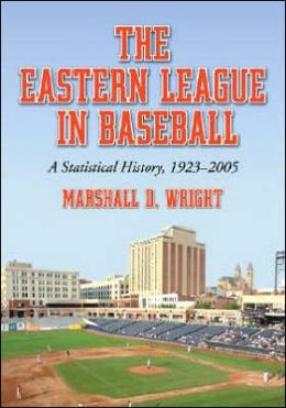 The Eastern League in Baseball: A Statistical History, 1923-2005: Volume 1