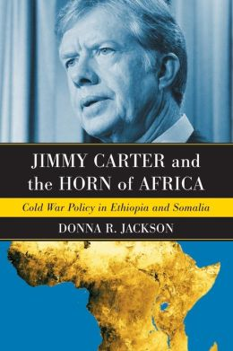 Jimmy Carter and the Horn of Africa: Cold War Policy in Ethiopia and Somalia