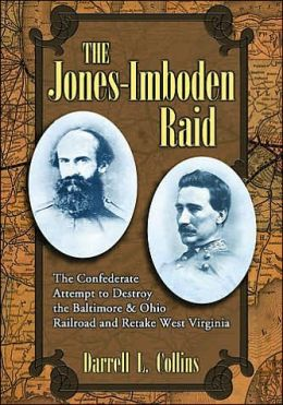 Jones-Imboden Raid: A Confederate Attempt to Destroy the Baltimore and Ohio Railroad and Retake West Virginia