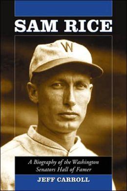 Sam Rice: A Biography of the Washington Senators Hall of Famer