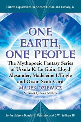 One Earth, One People: The Mythopoeic Fantasy Series of Ursula K. le Guin, Lloyd Alexander, Madeleine l'Engle and Orson Scott Card