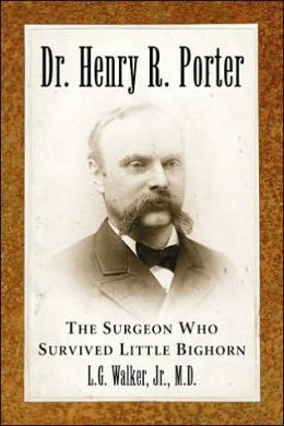 Dr. Henry R. Porter: The Surgeon Who Survived Little Bighorn