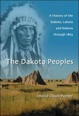 Dakota Peoples: A History of the Dakota, Lakota and Nakota through 1863