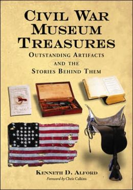 Civil War Museum Treasures Outstanding Artifacts and the Stories Behind Them