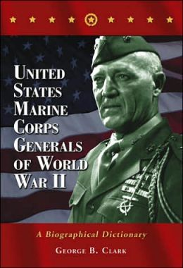 United States Marine Corps Generals of World War II A Biographical Dictionary