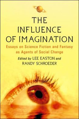 The Influence of Imagination: Essays on Science Fiction and Fantasy as Agents of Social Change
