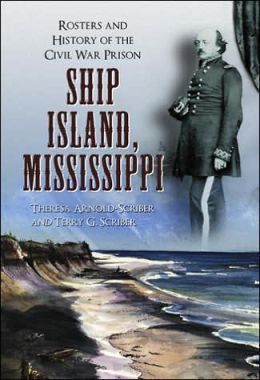 Ship Island, Mississippi: Rosters and History of the Civil War Prison