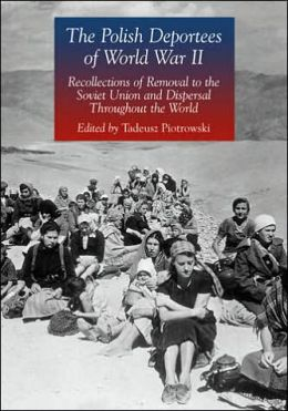 The Polish Deportees of World War II Recollections of Removal to the Soviet Union and Dispersal Throughout the World