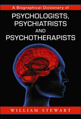 A Biographical Dictionary of Psychologists Psychiatrists and Psychotherapists