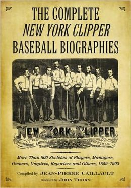 The Complete New York Clipper Baseball Biographies: More Than 800 Sketches of Players, Managers, Owners, Umpires, Reporters and Others, 1859-1903 (2 Volume Set)