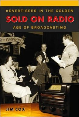 Sold on Radio: Advertisers in the Golden Age of Broadcasting