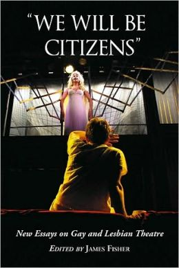 We Will Be Citizens: New Essays on Gay and Lesbian Theatre