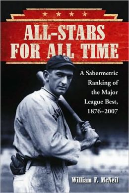 All-Stars for All Time: A Sabermetric Ranking of the Major League Best, 1876-2007