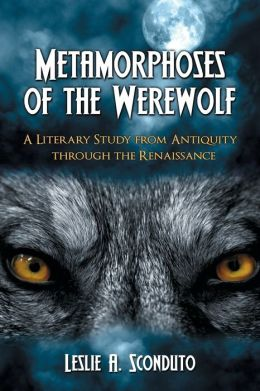 Metamorphoses of the Werewolf: A Literary Study from Antiquity Through the Renaissance