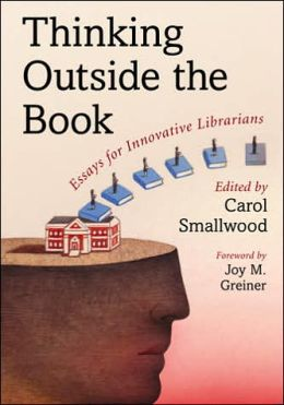 Thinking Outside the Book: Essays for Innovative Librarians