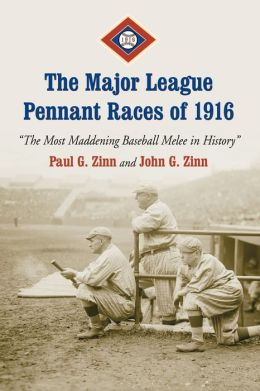 The Major League Pennant Races of 1916: ''The Most Maddening Baseball Melee in History''