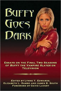 Buffy Goes Dark: Essays on the Final Two Seasons of Buffy the Vampire Slayer on Television