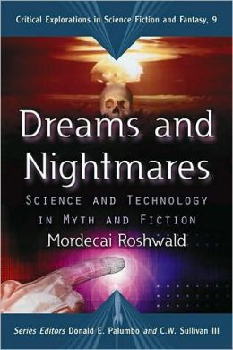 Dreams and Nightmares: Science and Technology in Myth and Fiction