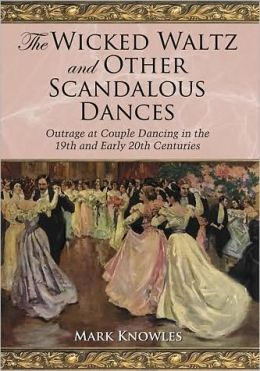 The Wicked Waltz and Other Scandalous Dances: Outrage at Couple Dancing in the 19th and Early 20th Centuries