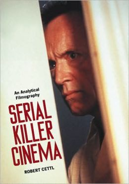 Serial Killer Cinema: An Analytical Filmography with an Introduction