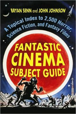Fantastic Cinema Subject Guide: A Topical Index to 2,500 Horror, Science Fiction, and Fantasy Films