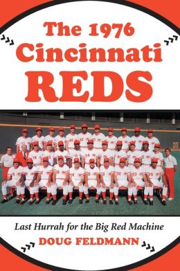 The 1976 Cincinnati Reds: Last Hurrah for the Big Red Machine