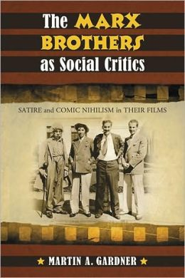 The Marx Brothers as Social Critics: Satire and Comic Nihilism in Their Films
