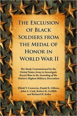 The Exclusion of Black Soldiers from the Medal of Honor in World War II: The Study Commissioned by the United States Army to Investigate Racial Bias in the Awarding of the Nations Highest Military Decoration