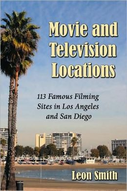 Movie and Television Locations: 113 Famous Filming Sites in Los Angeles and San Diego