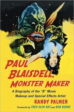 Paul Blaisdell, Monster Maker: A Biography of the B Movie Makeup and Special Effects Artist