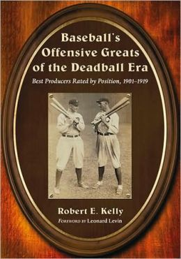 Baseball's Offensive Greats of the Deadball Era: Best Producers Rated by Position, 1901-1919
